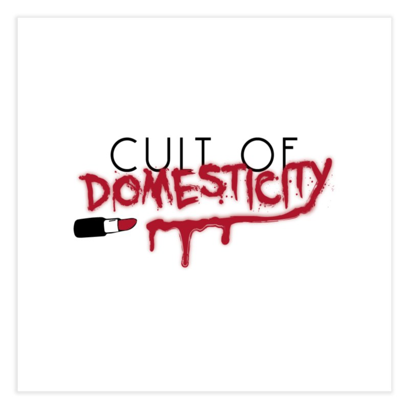 Cult of Domesticity Home Fine Art Print by The Cult of Domesticity Podcast
