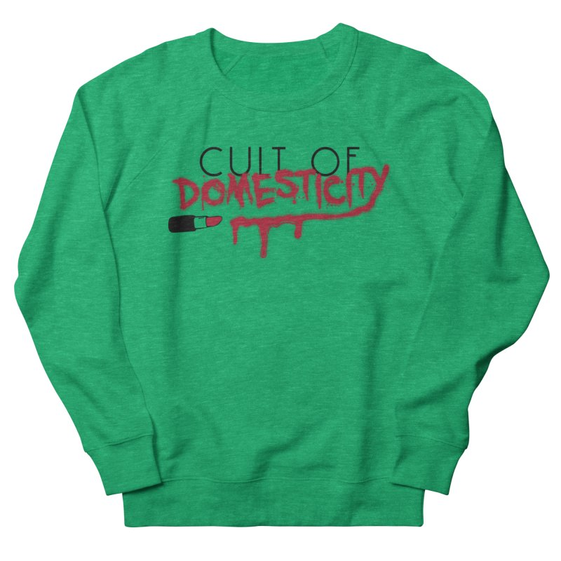 Cult of Domesticity Women's Sweatshirt by The Cult of Domesticity Podcast
