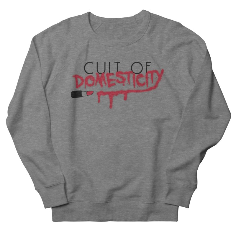 Cult of Domesticity Men's Sweatshirt by The Cult of Domesticity Podcast