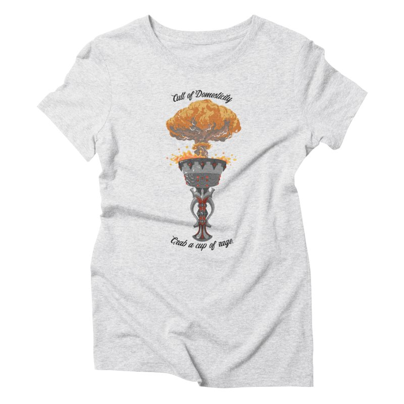 Cup of Rage Women's T-Shirt by The Cult of Domesticity Podcast