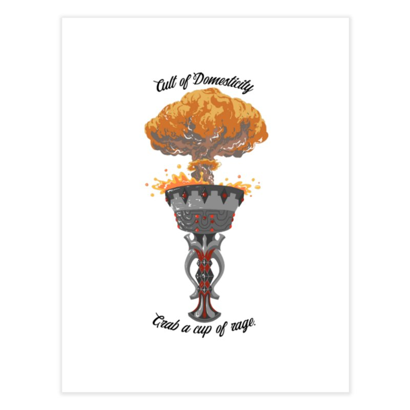 Cup of Rage Home Fine Art Print by The Cult of Domesticity Podcast