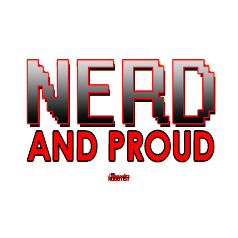 Nerd and Proud Women's T-Shirt by TheImaginativeHobbyist's Artist Shop