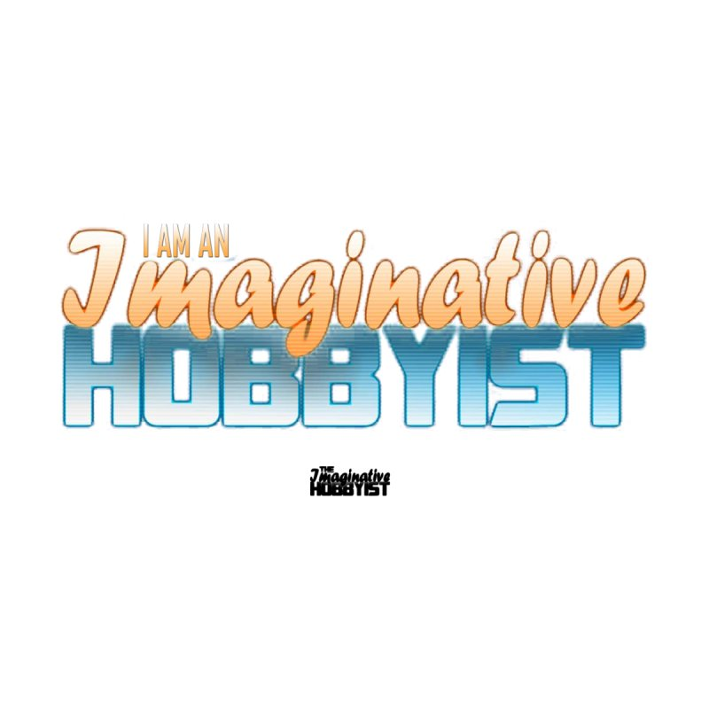 I Am an Imaginative Hobbyist Men's T-Shirt by TheImaginativeHobbyist's Artist Shop