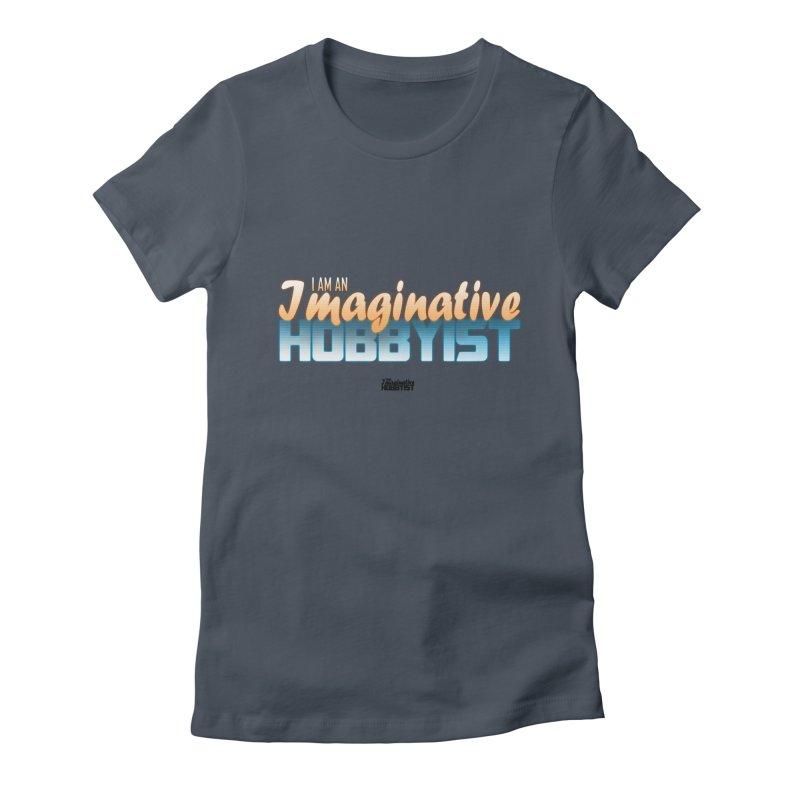 I Am an Imaginative Hobbyist Women's T-Shirt by TheImaginativeHobbyist's Artist Shop