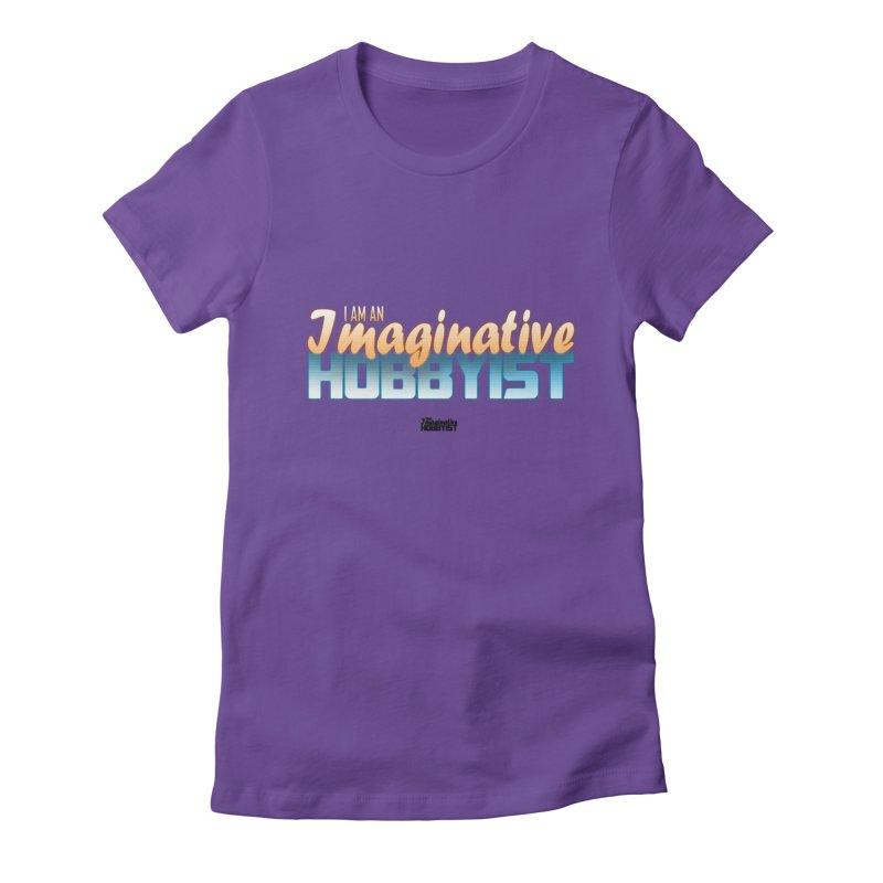 I Am an Imaginative Hobbyist Women's Fitted T-Shirt by TheImaginativeHobbyist's Artist Shop