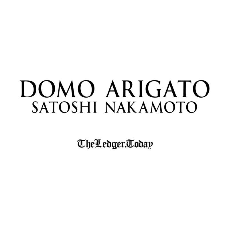 Domo Arigato Satoshi Nakamoto by TheLedgerToday's Artist Shop