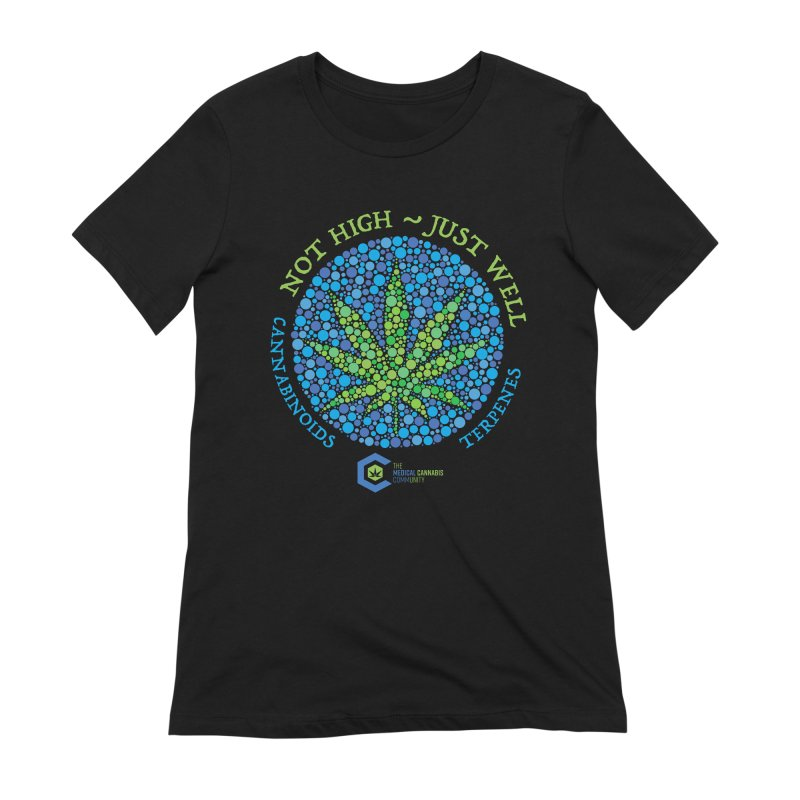 Not High ~ Just Well Women's Extra Soft T-Shirt by The Medical Cannabis Community