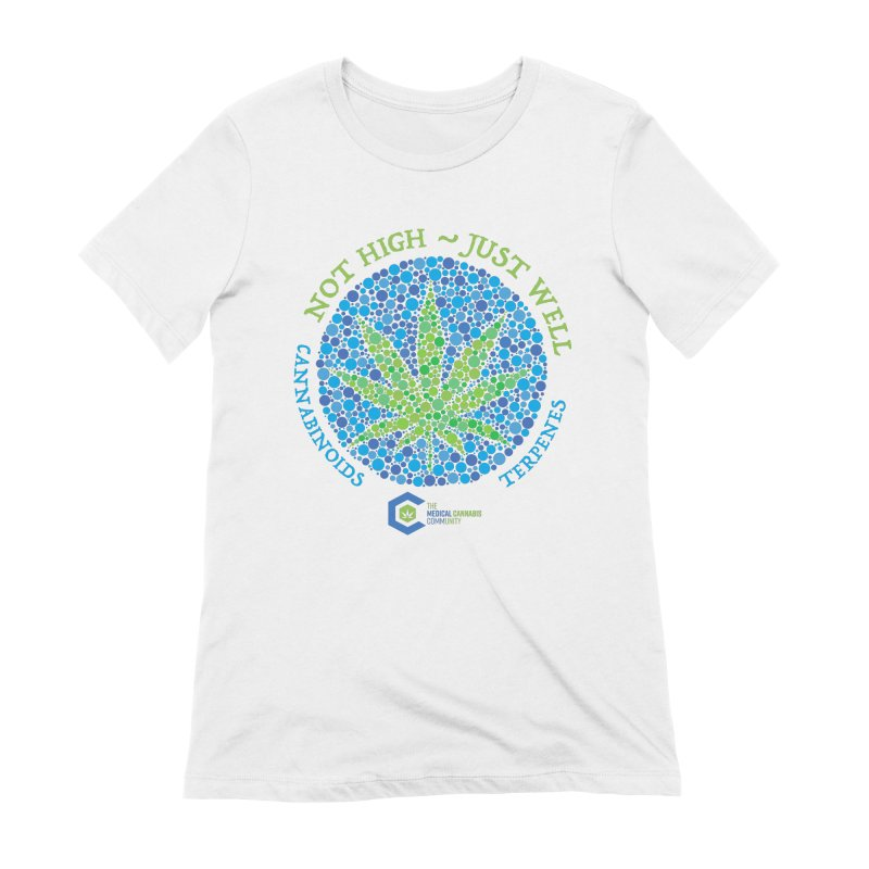 Not High ~ Just Well Women's T-Shirt by The Medical Cannabis Community