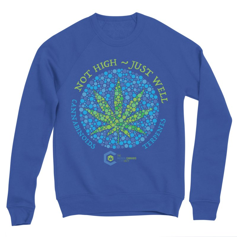Not High ~ Just Well Women's Sponge Fleece Sweatshirt by The Medical Cannabis Community