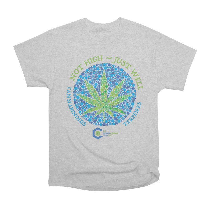 Not High ~ Just Well Men's Heavyweight T-Shirt by The Medical Cannabis Community