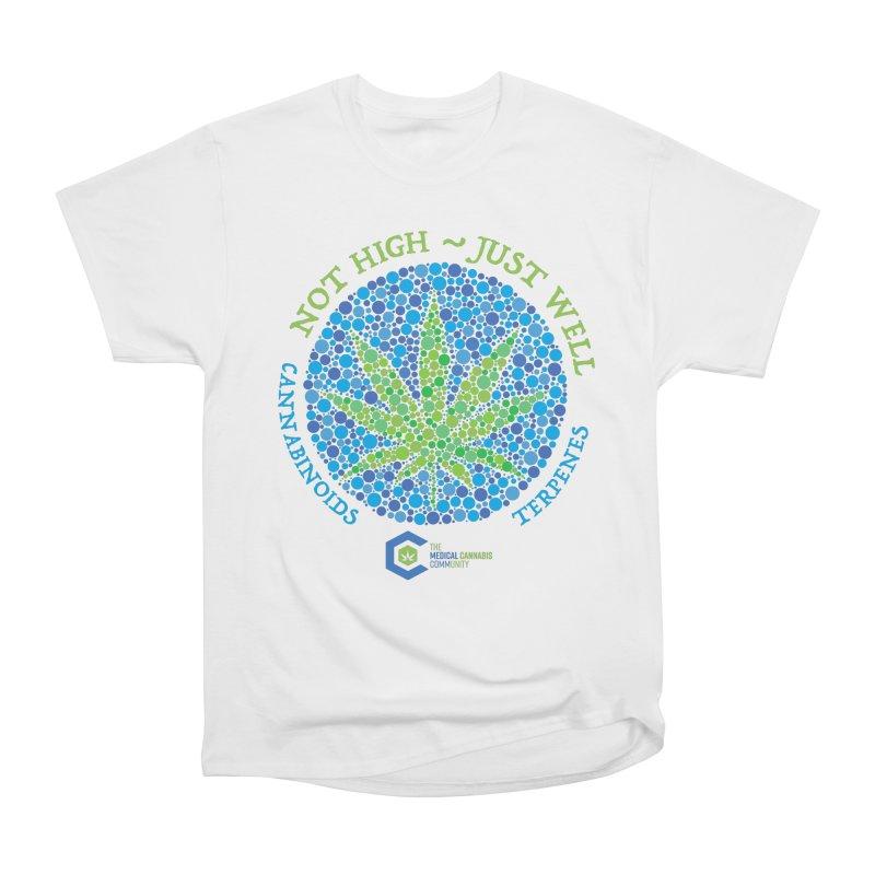 Not High ~ Just Well Women's Heavyweight Unisex T-Shirt by The Medical Cannabis Community