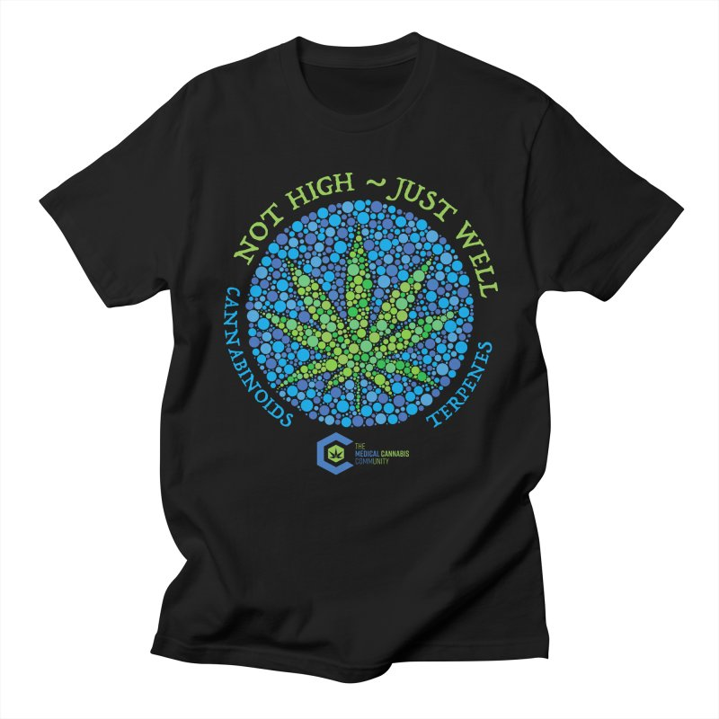 Not High ~ Just Well Men's Regular T-Shirt by The Medical Cannabis Community