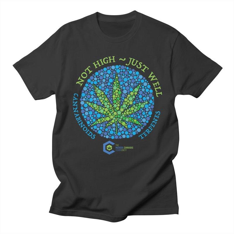 Not High ~ Just Well Men's Regular T-Shirt by The Medical Cannabis Community