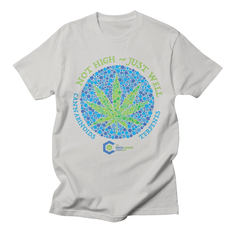 Not High ~ Just Well Women's Regular Unisex T-Shirt by The Medical Cannabis Community