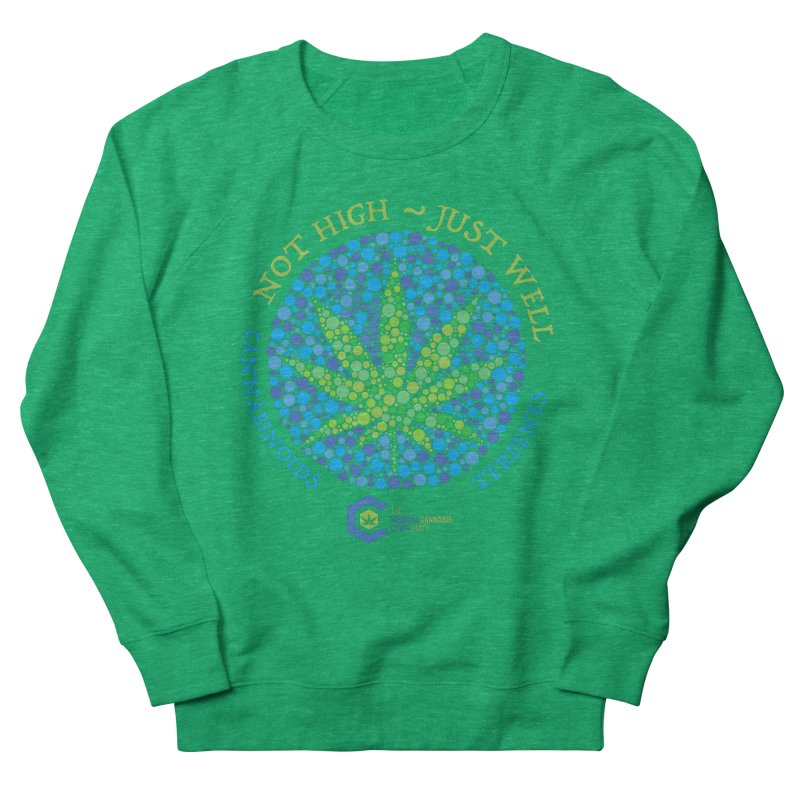 Not High ~ Just Well Women's Sweatshirt by The Medical Cannabis Community