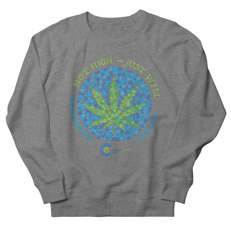 Not High ~ Just Well Women's French Terry Sweatshirt by The Medical Cannabis Community