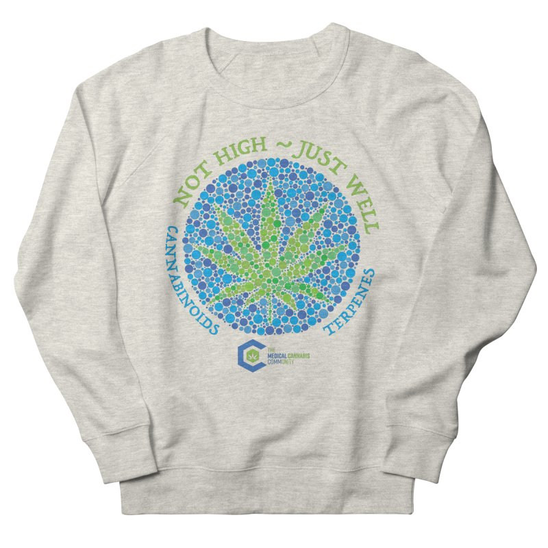 Not High ~ Just Well Men's French Terry Sweatshirt by The Medical Cannabis Community