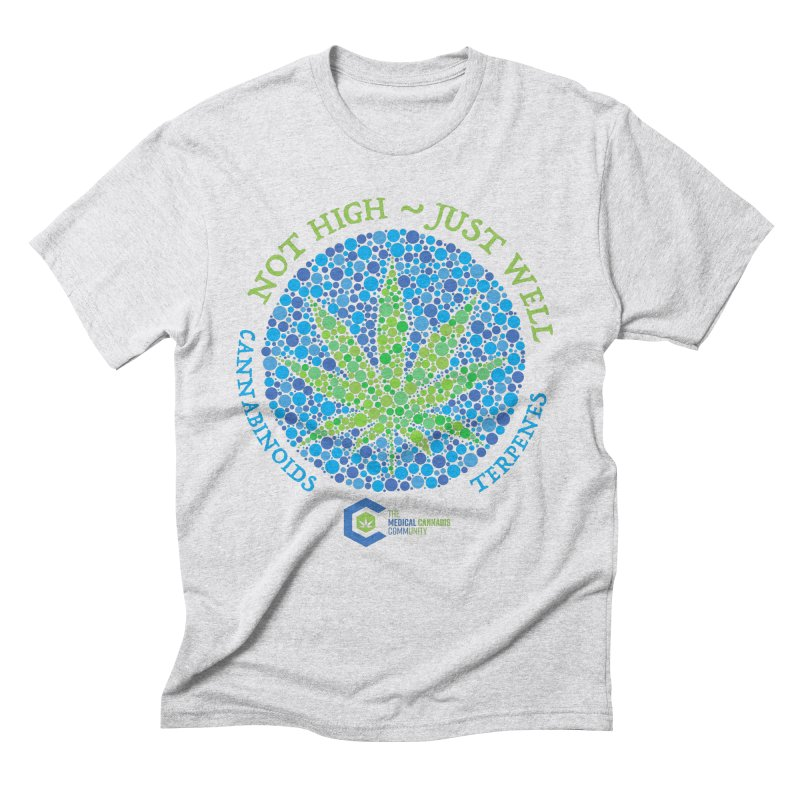 Not High ~ Just Well Men's Triblend T-Shirt by The Medical Cannabis Community