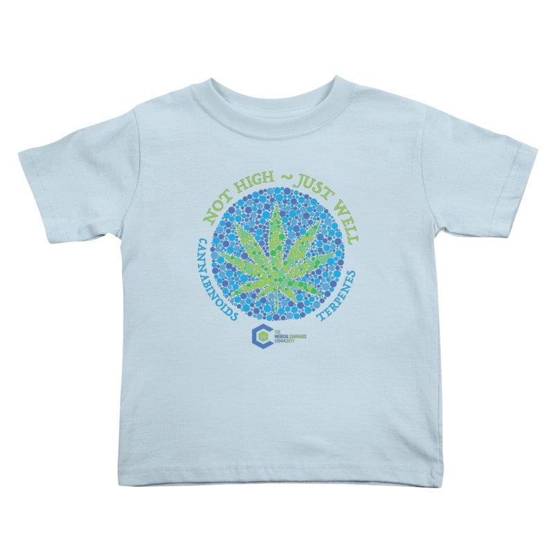 Not High ~ Just Well Kids Toddler T-Shirt by The Medical Cannabis Community