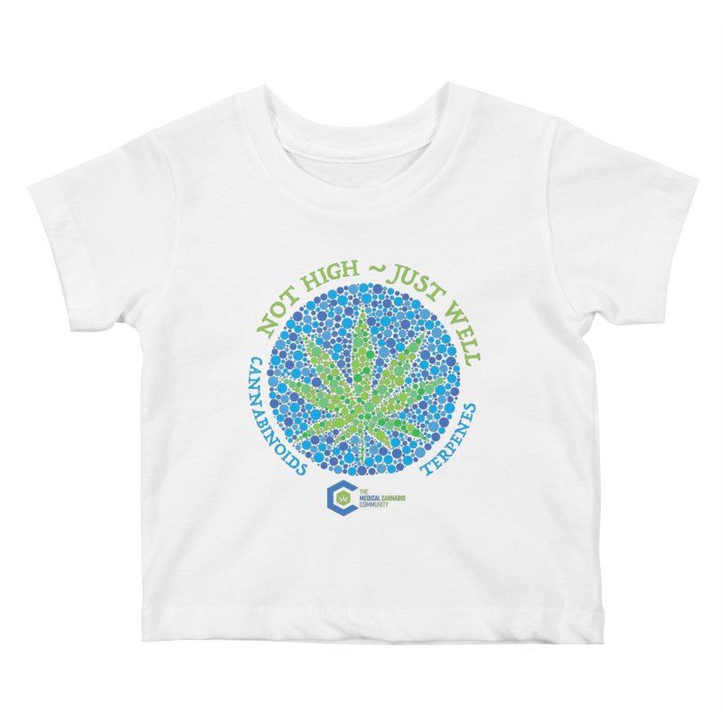 Not High ~ Just Well Kids Baby T-Shirt by The Medical Cannabis Community