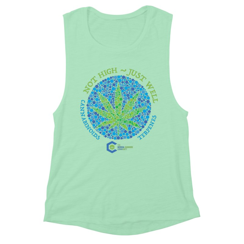 Not High ~ Just Well Women's Muscle Tank by The Medical Cannabis Community