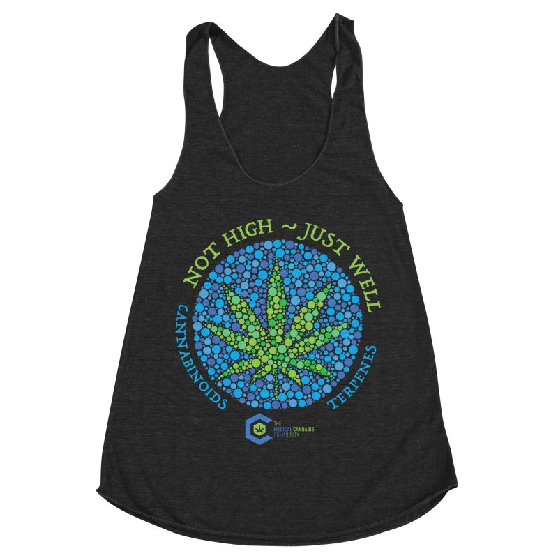 Not High ~ Just Well Women's Racerback Triblend Tank by The Medical Cannabis Community