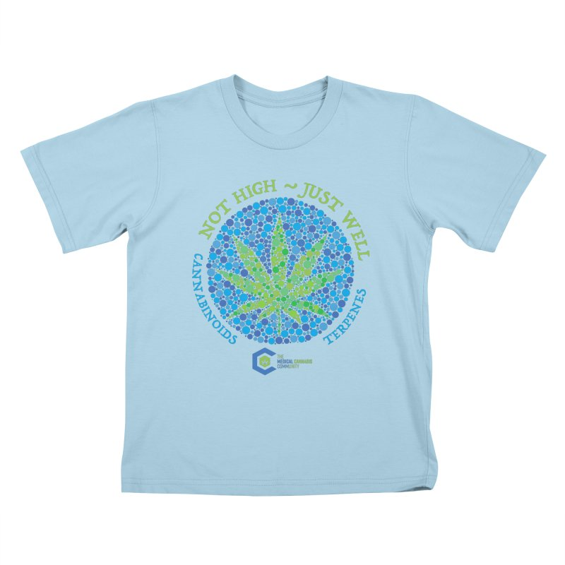 Not High ~ Just Well Kids T-Shirt by The Medical Cannabis Community