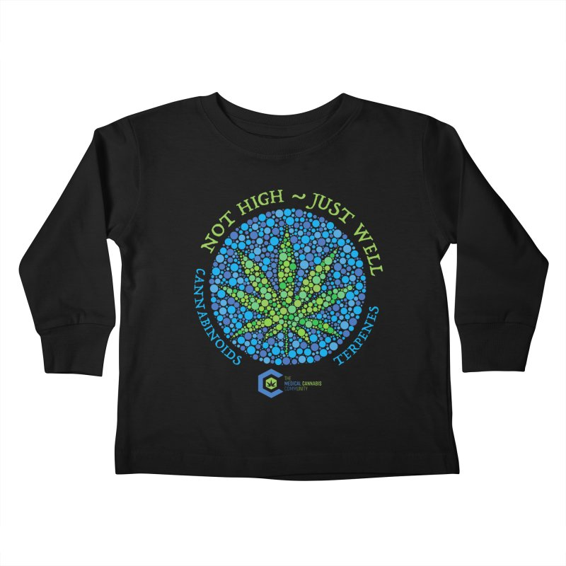 Not High ~ Just Well Kids Toddler Longsleeve T-Shirt by The Medical Cannabis Community