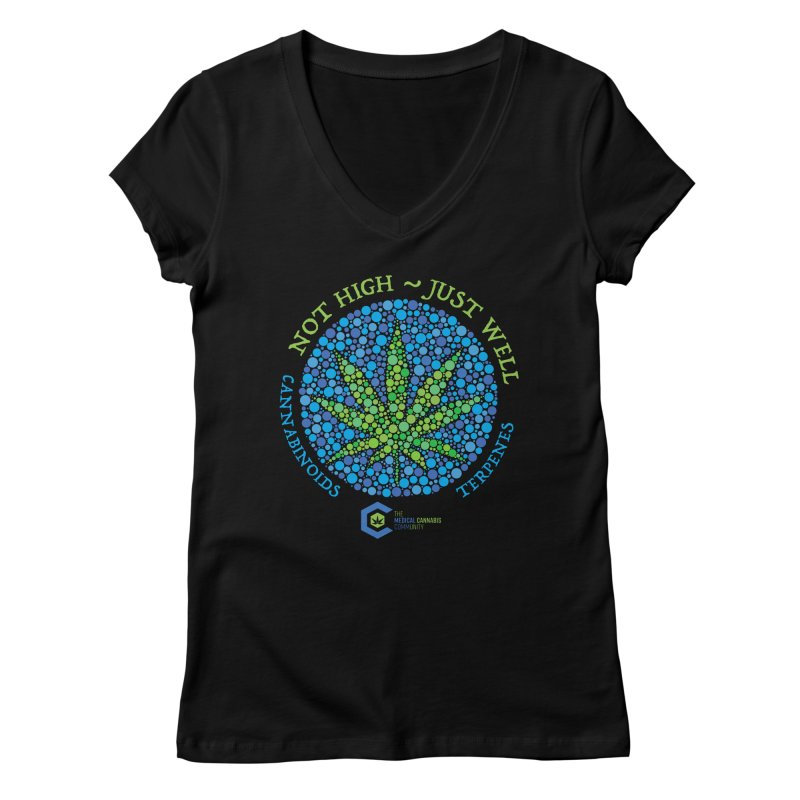 Not High ~ Just Well Women's Regular V-Neck by The Medical Cannabis Community
