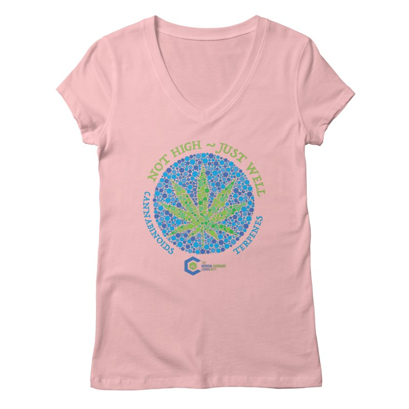 Not High ~ Just Well Women's V-Neck by The Medical Cannabis Community