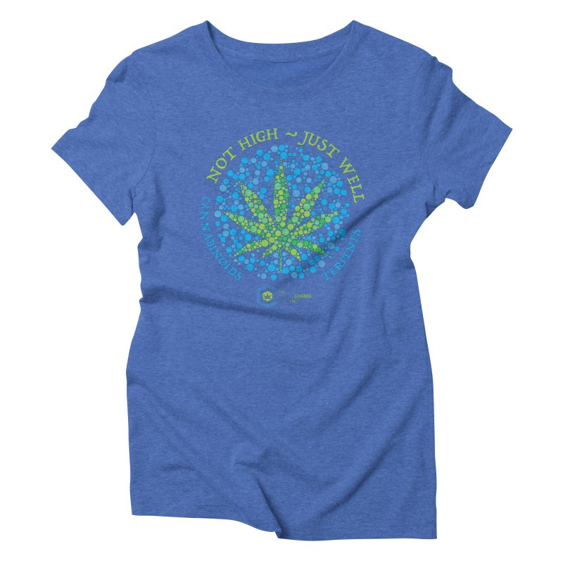 Not High ~ Just Well Women's Triblend T-Shirt by The Medical Cannabis Community
