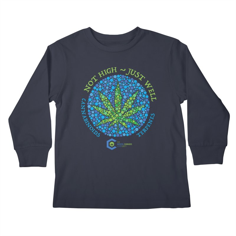 Not High ~ Just Well Kids Longsleeve T-Shirt by The Medical Cannabis Community