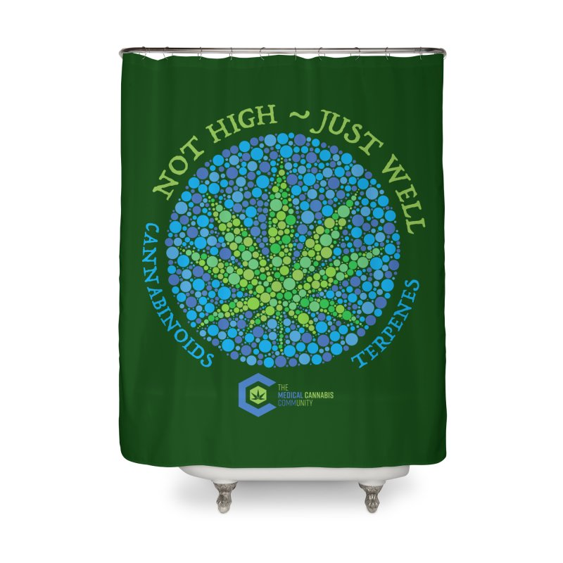 Not High ~ Just Well Home Shower Curtain by The Medical Cannabis Community