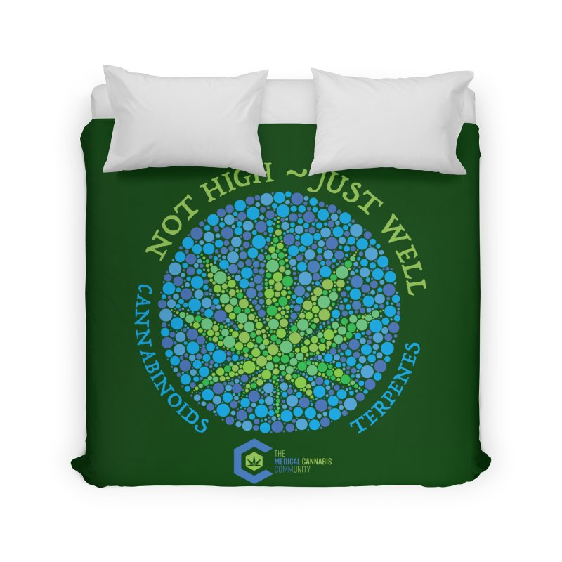 Not High ~ Just Well Home Duvet by The Medical Cannabis Community