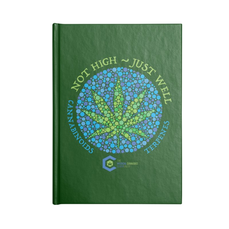 Not High ~ Just Well Accessories Notebook by The Medical Cannabis Community