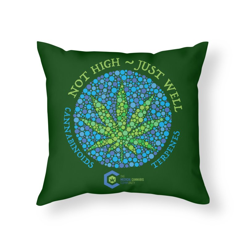 Not High ~ Just Well Home Throw Pillow by The Medical Cannabis Community