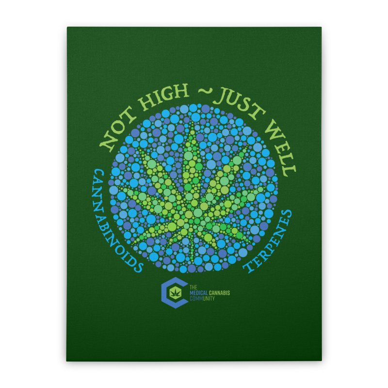 Not High ~ Just Well Home Stretched Canvas by The Medical Cannabis Community
