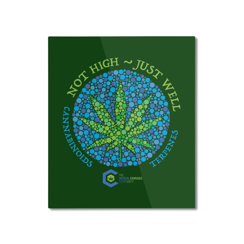 Not High ~ Just Well Home Mounted Aluminum Print by The Medical Cannabis Community
