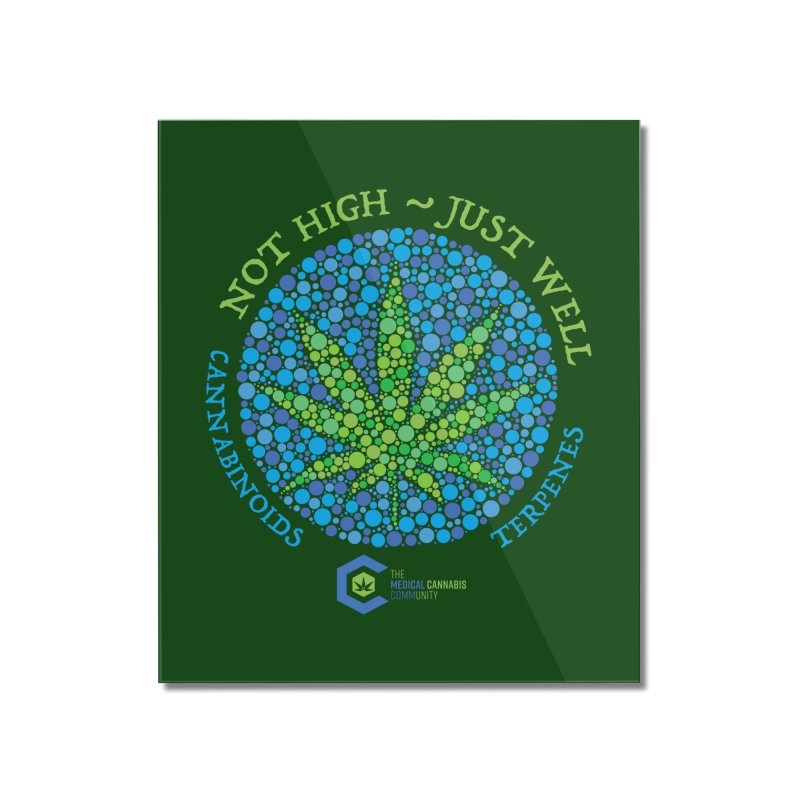 Not High ~ Just Well Home Mounted Acrylic Print by The Medical Cannabis Community