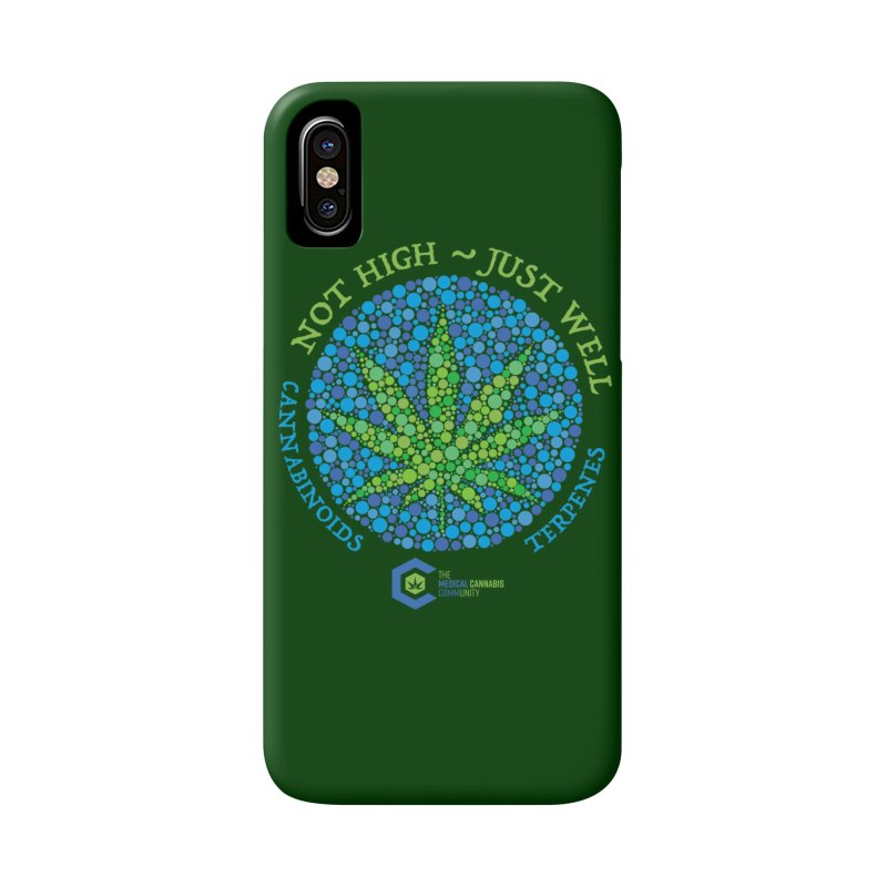 Not High ~ Just Well Accessories Phone Case by The Medical Cannabis Community