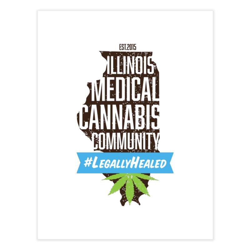 Illinois #LegallyHealed Home Fine Art Print by The Medical Cannabis Community