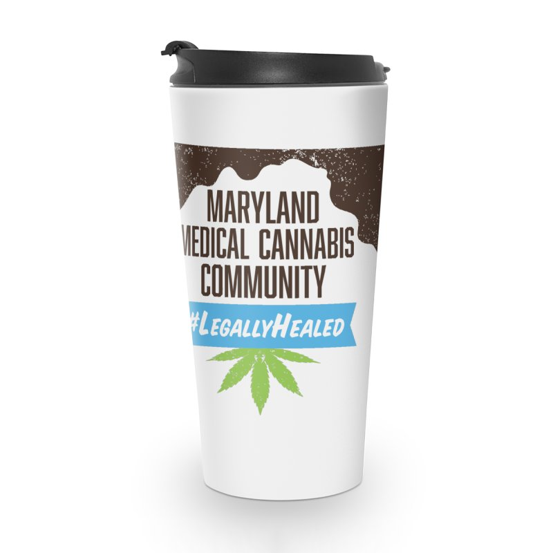 Maryland #LegallyHealed Accessories Travel Mug by The Medical Cannabis Community