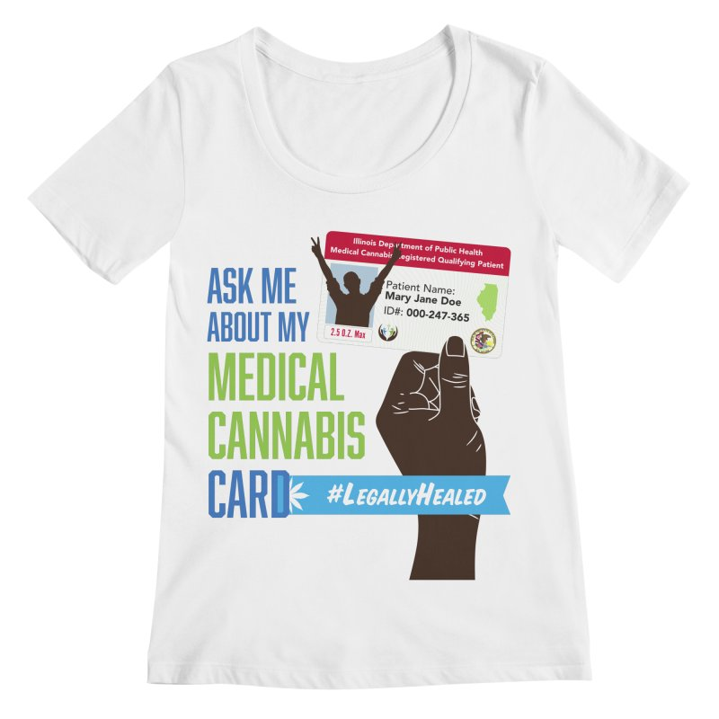 Illinois Medical Cannabis Card #LegallyHealed Women's Regular Scoop Neck by The Medical Cannabis Community