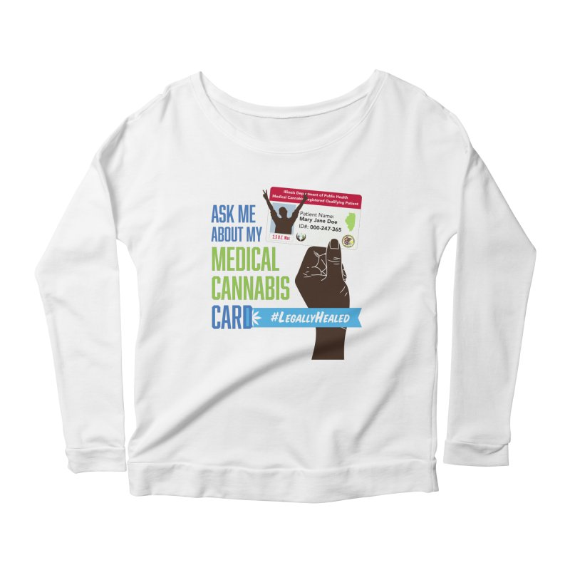 Illinois Medical Cannabis Card #LegallyHealed Women's Scoop Neck Longsleeve T-Shirt by The Medical Cannabis Community