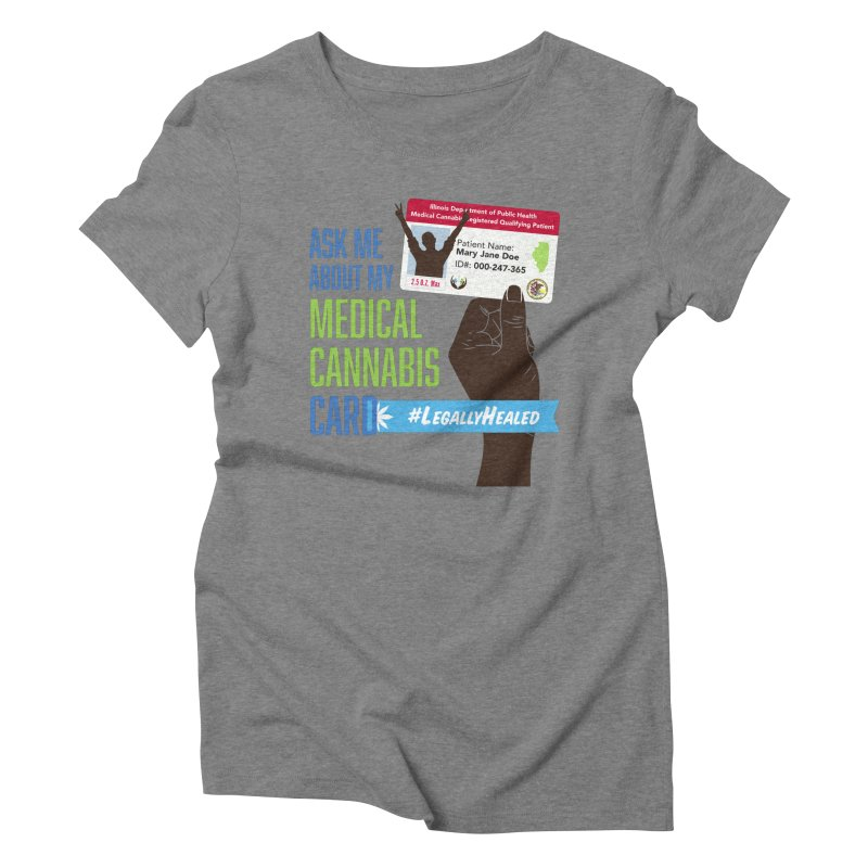 Illinois Medical Cannabis Card #LegallyHealed Women's Triblend T-Shirt by The Medical Cannabis Community