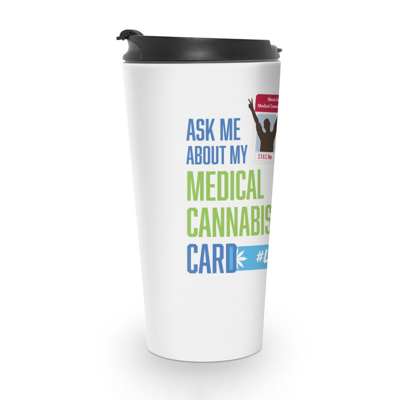 Illinois Medical Cannabis Card #LegallyHealed Accessories Travel Mug by The Medical Cannabis Community