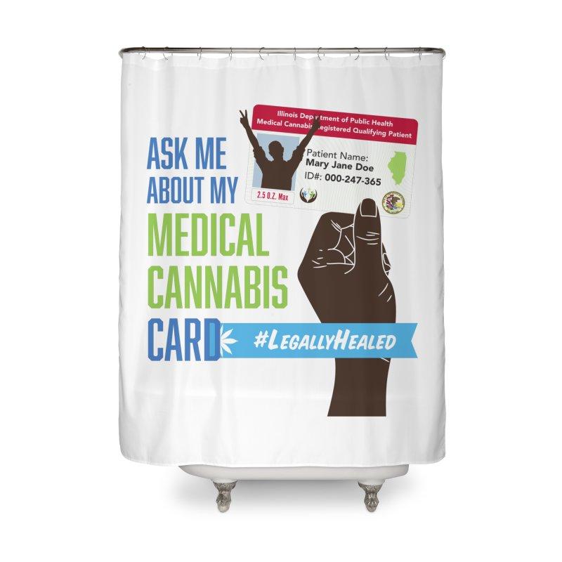 Illinois Medical Cannabis Card #LegallyHealed Home Shower Curtain by The Medical Cannabis Community