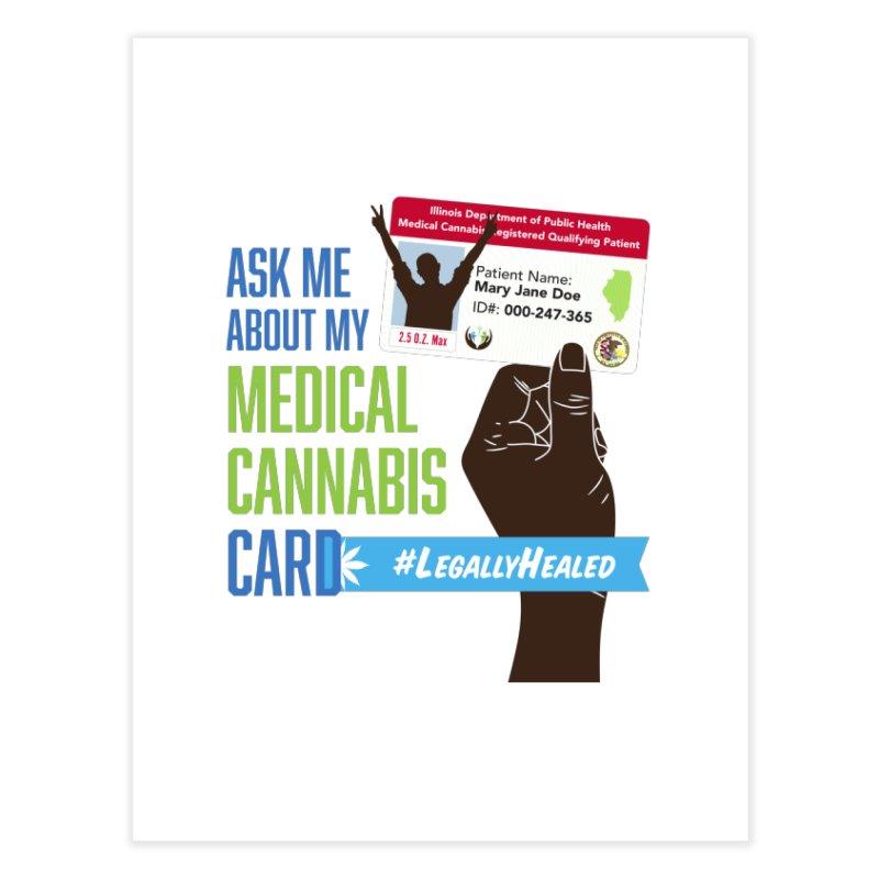 Illinois Medical Cannabis Card #LegallyHealed Home Fine Art Print by The Medical Cannabis Community