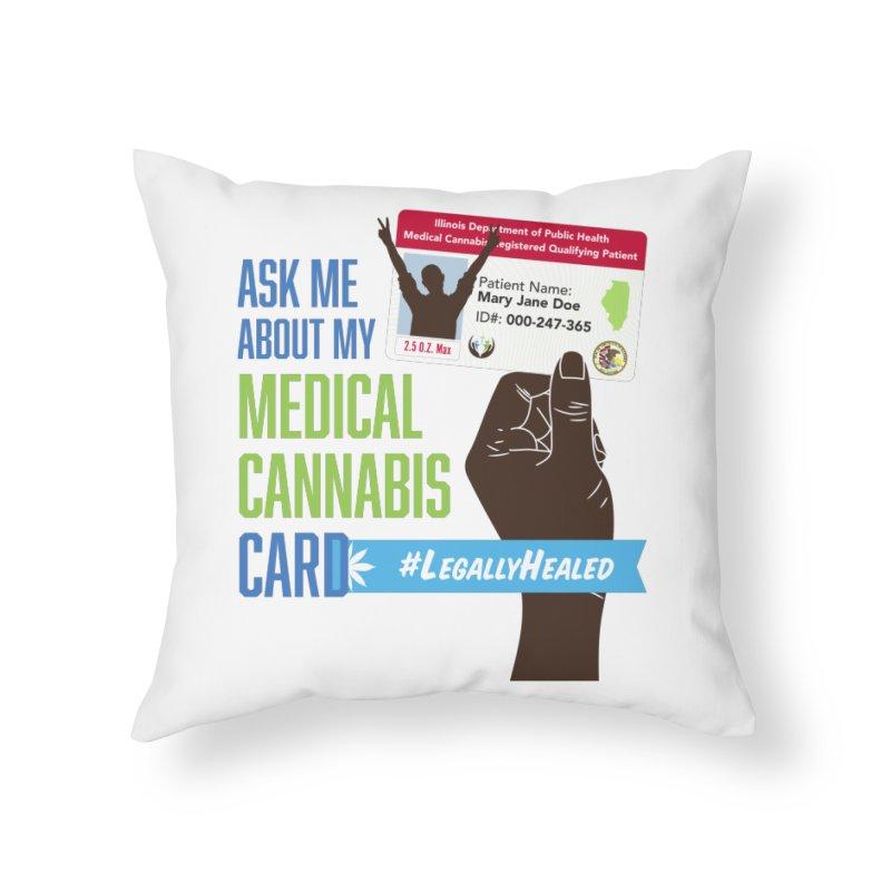 Illinois Medical Cannabis Card #LegallyHealed Home Throw Pillow by The Medical Cannabis Community