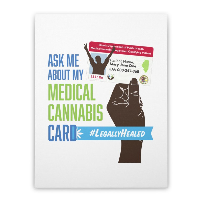 Illinois Medical Cannabis Card #LegallyHealed Home Stretched Canvas by The Medical Cannabis Community